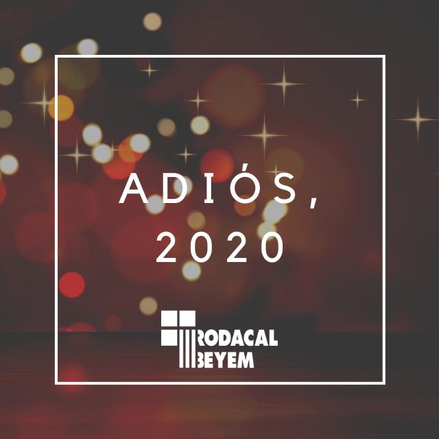 Adios-2020-Rodacal-Beyem